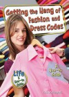 Getting the Hang of Fashion and Dress Codes: A How-To Guide - Thomas Streissguth