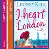 I Heart London - Lindsey Kelk, Cassandra Harwood
