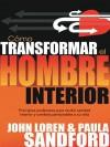 Como Transformar El Hombre Interior: Principios Poderosos Para Recibir Sanidad Interior y Cambios Perdurables a Su Vida - John L. Sandford, Paula Sandford