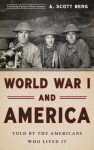World War I and America: Told By the Americans Who Lived It (The Library of America) - A. Scott Berg