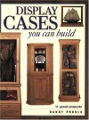 Display Cases You Can Build (Popular Woodworking) - Danny Proulx