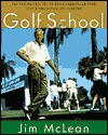 The Golf School: The tuition free Tee-To-Green curriculum from golf's finest High End Academy - Jim McLean