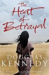 The Heat of Betrayal - Douglas Kennedy