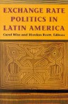 Exchange Rate Politics in Latin America - Carol Wise, Riordan Roett
