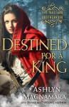 Destined for a King: The Bastard Brotherhood - Ashlyn Macnamara
