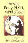Tending Body, Heart, Mind & Soul: Following Jesus in Caring for Ourselves - Mary Jane Gorman