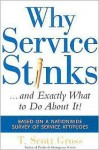 Why Service Stinks...and Exactly What to Do About It! - T. Scott Gross