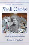 Shell Games: The Life and Times of Pearl McGill, Industrial Spy and Pioneer Labor Activist - Jeffrey Copeland