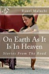 On Earth as It Is in Heaven: Stories from the Road - Rauel Malachi