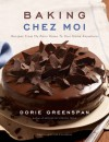 Baking Chez Moi: Recipes from My Paris Home to Your Home Anywhere - Dorie Greenspan