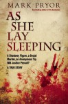 As She Lay Sleeping: A Shadowy Figure, a Brutal Murder, an Anonymous Tip, Will Justice Prevail? - A True Story - Mark Pryor