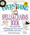 The Everything Spells & Charms Book: Cast Spells That Will Bring You Love, Success, Good Health, and More - Trish MacGregor
