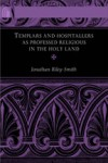 Templars and Hospitallers as Professed Religious in the Holy Land - Jonathan Riley-Smith