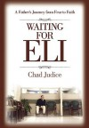 Waiting for Eli: A Father's Journey from Fear to Faith - Chad Judice, Trent Angers