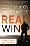 The Real Win: A Man's Quest for Authentic Success - Matt Carter, Colt McCoy