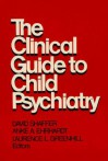The Clinical Guide to Child Psychiatry - David Shaffer