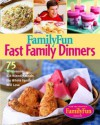 Family Fun Fast Family Dinners: 100 Wholesome Kid-Friendly Recipes Your Family Will Love - Deanna F. Cook