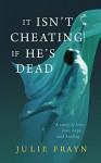 It Isn't Cheating if He's Dead - Julie Frayn