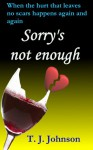 Sorry's Not Enough - T. J. Johnson