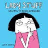 Lady Stuff: Secrets to Being a Woman - Loryn Brantz