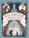 Wildwood Imperium (Wildwood Chronicles) - Colin Meloy, Carson Ellis