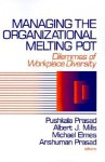 Managing the Organizational Melting Pot: Dilemmas of Workplase Diversity - Pushkala Prasad, Albert J. Mills, Michael Elmes