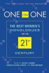 One on One: The Best Womens Monologues for the 21st Century (Applause Acting) - Joyce E. Henry, Kerri Kochanski