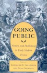 Going Public: Women and Publishing in Early Modern France - Elizabeth C. Goldsmith