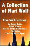 The Mari Wolf Collection, Five Stories from Mari Wolf - An Empty Bottle, Homo Inferior, Robots of the World! Arise!, The Statue, The Very Secret Agent - Mari Wolf