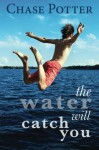 The Water Will Catch You - Chase Potter