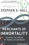Merchants of Immortality: Chasing the Dream of Human Life Extension - Stephen S. Hall