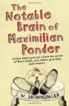 The Notable Brain of Maximilian Ponder - J.W. Ironmonger