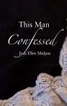 This Man Confessed (This Man, #3) - Jodi Ellen Malpas