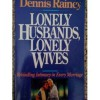 Lonely Husbands, Lonely Wives: Rekindling Intimacy in Every Marriage - Dennis Rainey