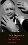 Lech Kaczyński. Opowieść arcypolska - Piotr Semka