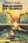 Dokad Jedzie Ten Tramwaj? (Biblioteka Fantastyki) - Janusz A. Zajdel