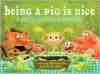Being a Pig Is Nice: A Child's-Eye View of Manners - Sally Lloyd-Jones, Dan Krall