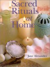 Sacred Rituals at Home - Jane Alexander