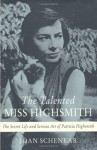 The Talented Miss Highsmith: The Secret Life and Serious Art of Patricia Highsmith - Joan Schenkar