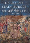 Spain, Europe and the Wider World 1500-1800 - J.H. Elliott