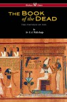 The Egyptian Book of the Dead: The Papyrus of Ani in the British Museum (Wisehouse Classics Edition) - E. A. Wallis Budge
