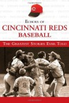 Echoes of Cincinnati Reds Baseball: The Greatest Stories Ever Told - Triumph Books, Triumph Books