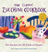 The Classic Zucchini Cookbook: 225 Recipes for All Kinds of Squash - Andrea Chesman, Marynor Jordan, Nancy C. Ralston