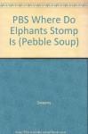 PBS Where Do Elphants Stomp Is (Pebble Soup) - Sweeny