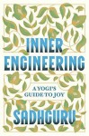 Inner Engineering: A Yogi's Guide to Joy - Sadhguru