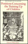 Positions Concerning The Training Up Of Children - Richard Mulcaster
