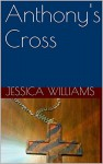 Anthony's Cross - Jessica Williams