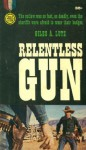 Relentless Gun - Giles A. Lutz