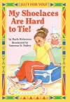 My Shoelaces Are Hard to Tie! - Karla Roberson, Vanessa D. Holley