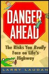 Danger Ahead: The Risks You Really Face on Life's Highway - Larry Laudan